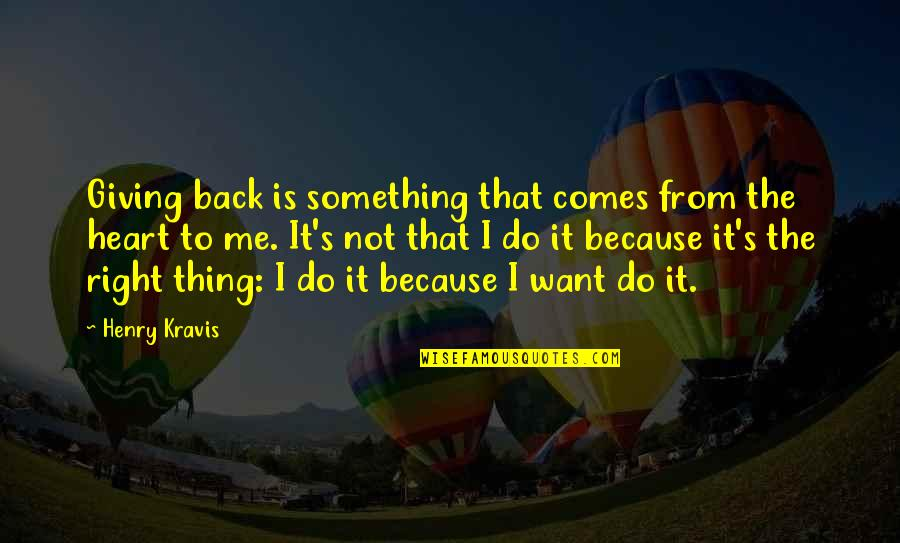 If Something Comes Back To You Quotes By Henry Kravis: Giving back is something that comes from the