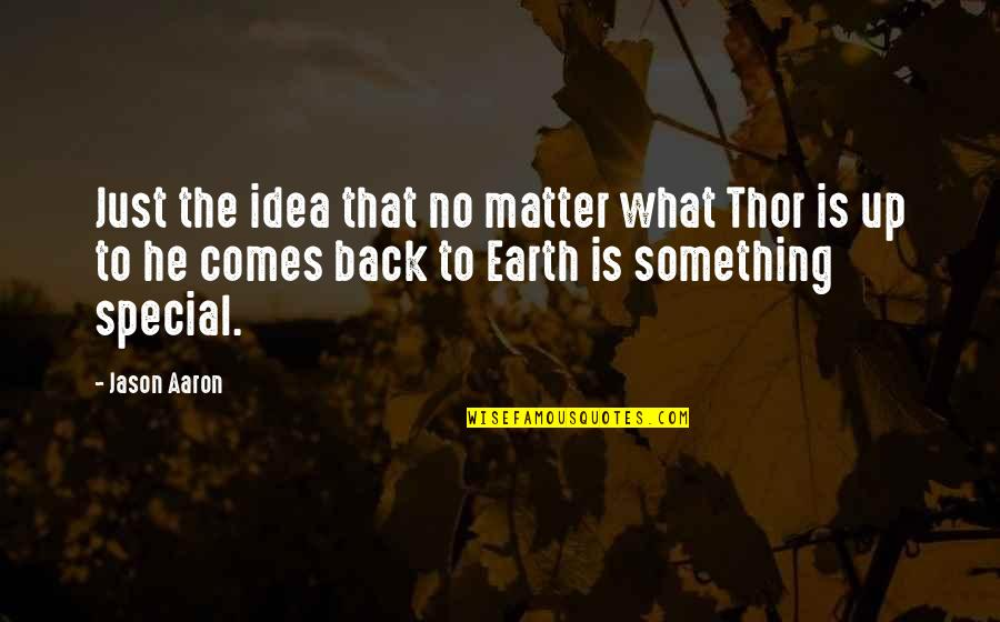If Something Comes Back To You Quotes By Jason Aaron: Just the idea that no matter what Thor