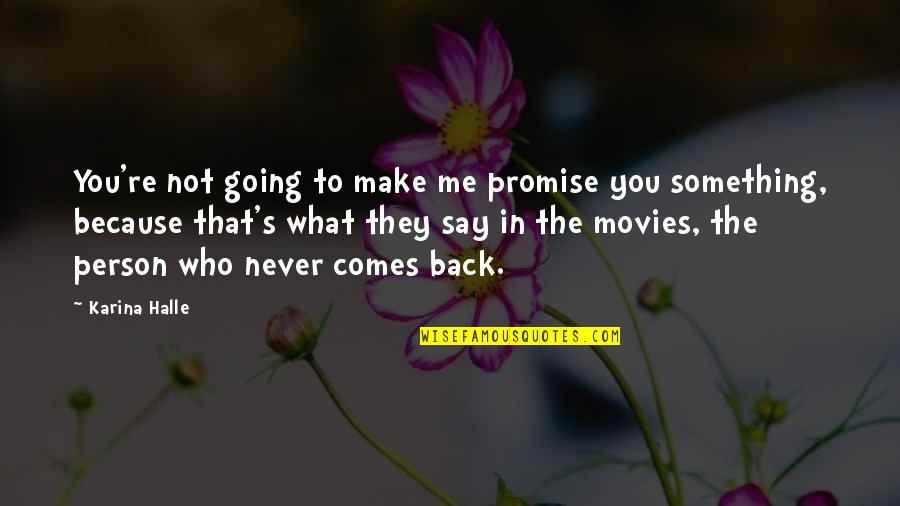 If Something Comes Back To You Quotes By Karina Halle: You're not going to make me promise you