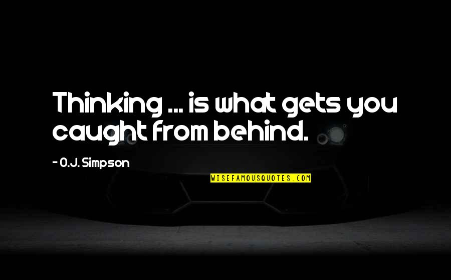 If Something Comes Back To You Quotes By O.J. Simpson: Thinking ... is what gets you caught from