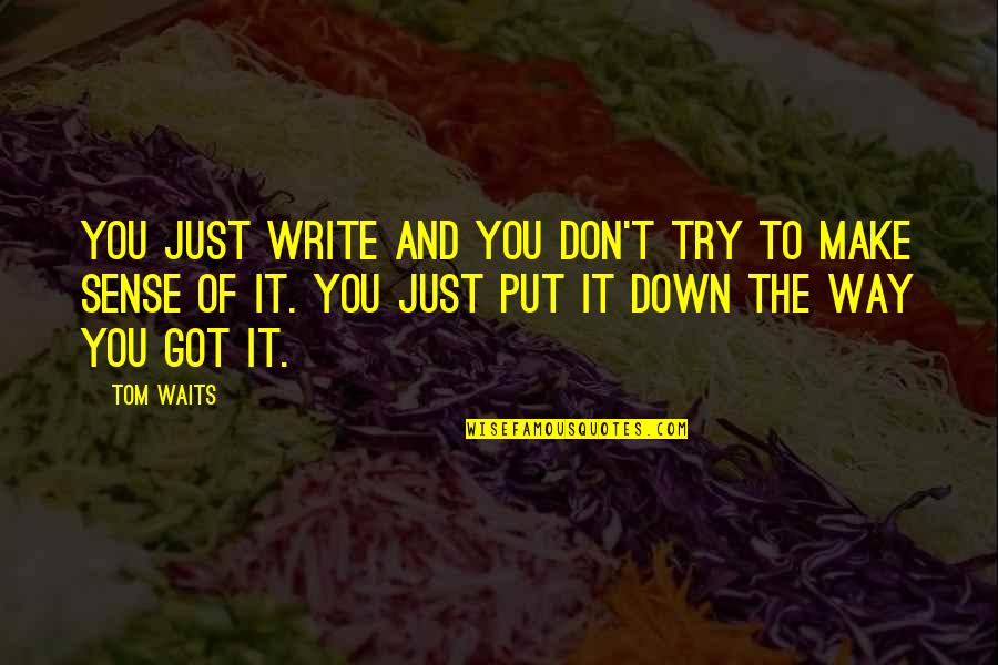If Something Comes Back To You Quotes By Tom Waits: You just write and you don't try to