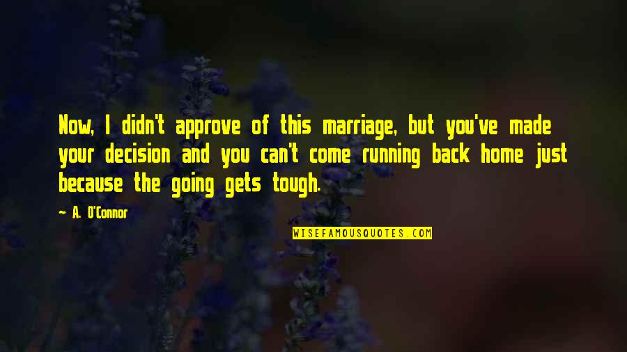 If The Going Gets Tough Quotes By A. O'Connor: Now, I didn't approve of this marriage, but