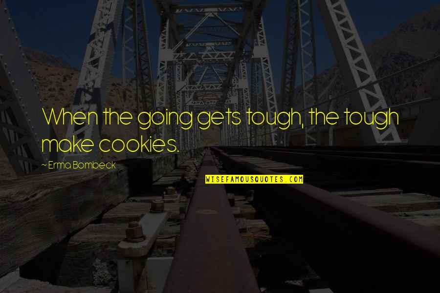 If The Going Gets Tough Quotes By Erma Bombeck: When the going gets tough, the tough make