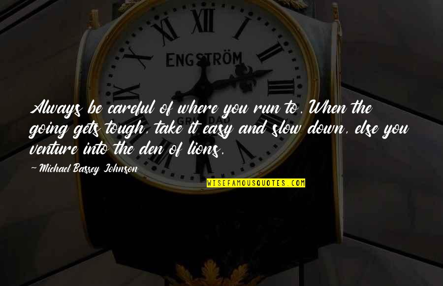 If The Going Gets Tough Quotes By Michael Bassey Johnson: Always be careful of where you run to.