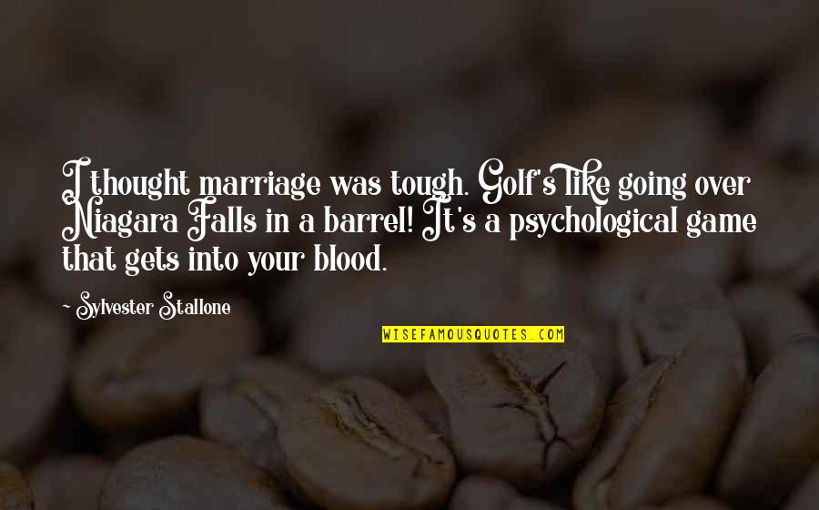 If The Going Gets Tough Quotes By Sylvester Stallone: I thought marriage was tough. Golf's like going