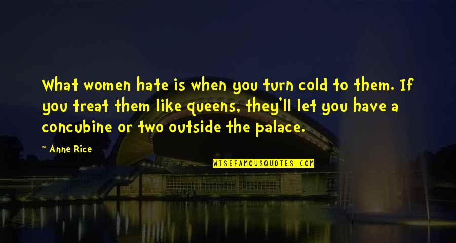 If They Hate You Quotes By Anne Rice: What women hate is when you turn cold