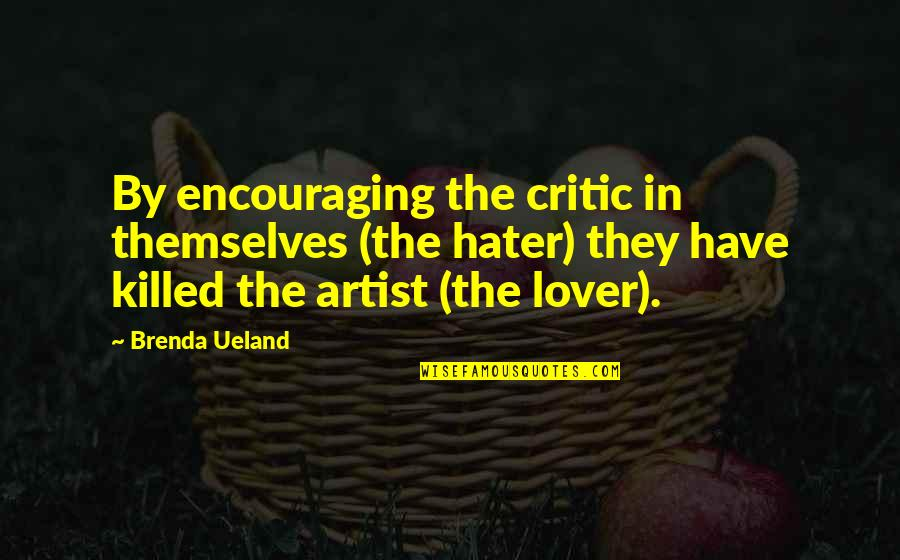 If They Hate You Quotes By Brenda Ueland: By encouraging the critic in themselves (the hater)