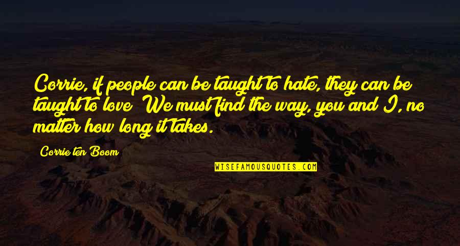 If They Hate You Quotes By Corrie Ten Boom: Corrie, if people can be taught to hate,