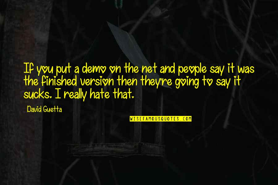 If They Hate You Quotes By David Guetta: If you put a demo on the net