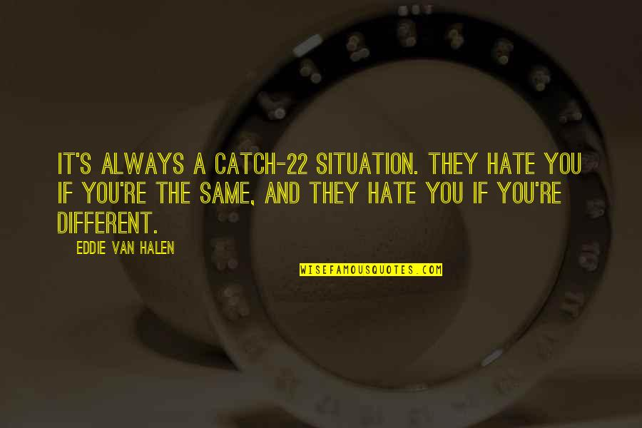 If They Hate You Quotes By Eddie Van Halen: It's always a Catch-22 situation. They hate you