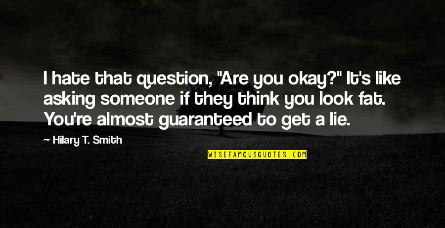 "If They Hate You Quotes By Hilary T. Smith: I hate that question, ""Are you okay?"" It's"