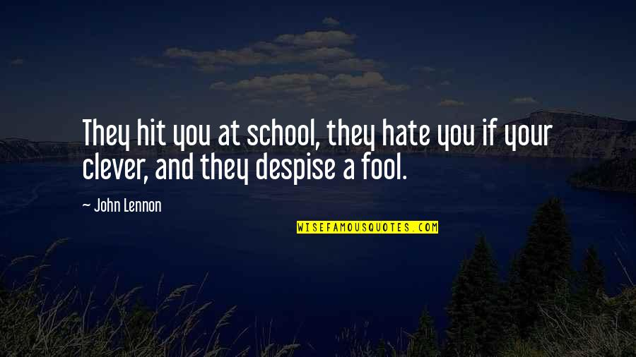 If They Hate You Quotes By John Lennon: They hit you at school, they hate you