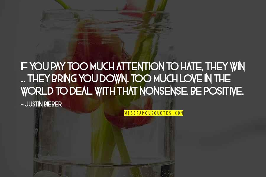 If They Hate You Quotes By Justin Bieber: If you pay too much attention to hate,