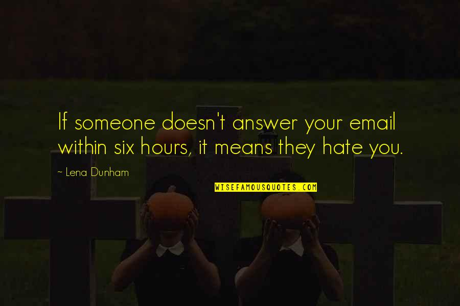 If They Hate You Quotes By Lena Dunham: If someone doesn't answer your email within six