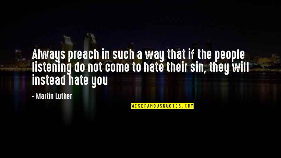 If They Hate You Quotes By Martin Luther: Always preach in such a way that if