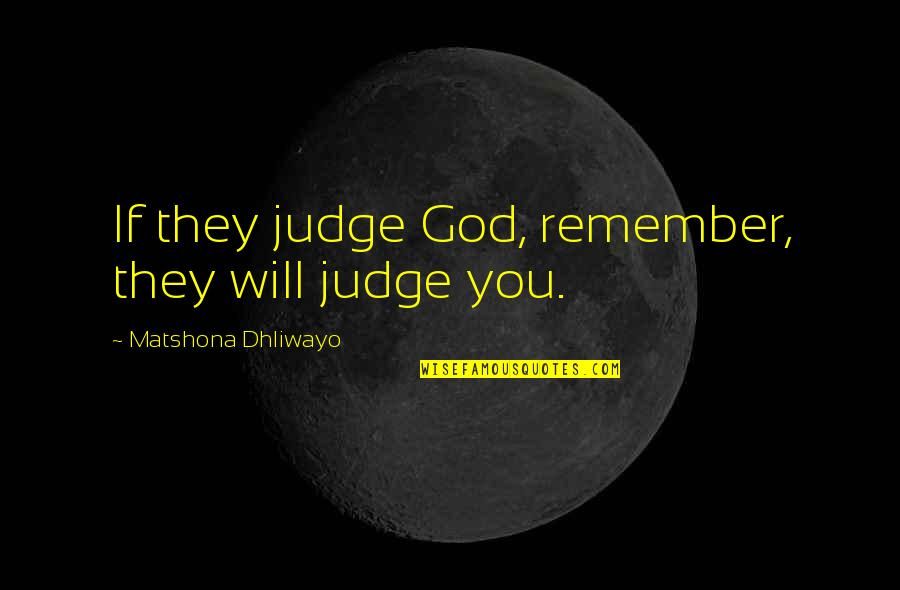 If They Hate You Quotes By Matshona Dhliwayo: If they judge God, remember, they will judge