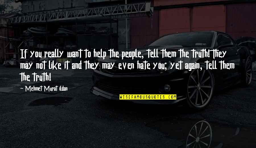 If They Hate You Quotes By Mehmet Murat Ildan: If you really want to help the people,