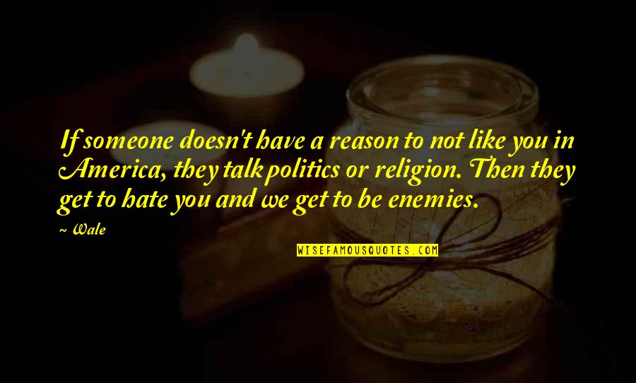 If They Hate You Quotes By Wale: If someone doesn't have a reason to not
