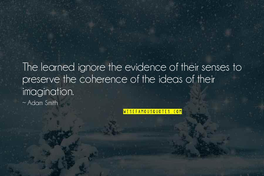 If They Ignore You Quotes By Adam Smith: The learned ignore the evidence of their senses
