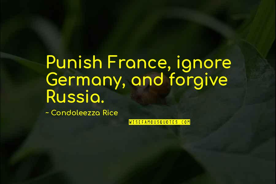 If They Ignore You Quotes By Condoleezza Rice: Punish France, ignore Germany, and forgive Russia.