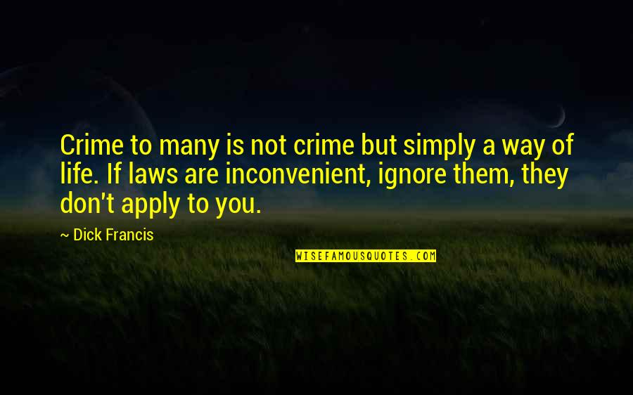 If They Ignore You Quotes By Dick Francis: Crime to many is not crime but simply