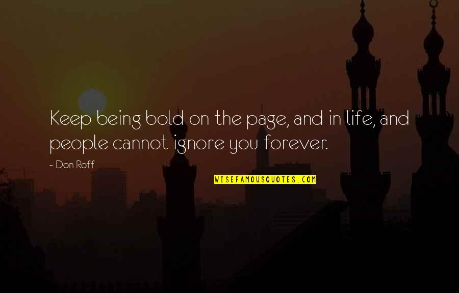 If They Ignore You Quotes By Don Roff: Keep being bold on the page, and in