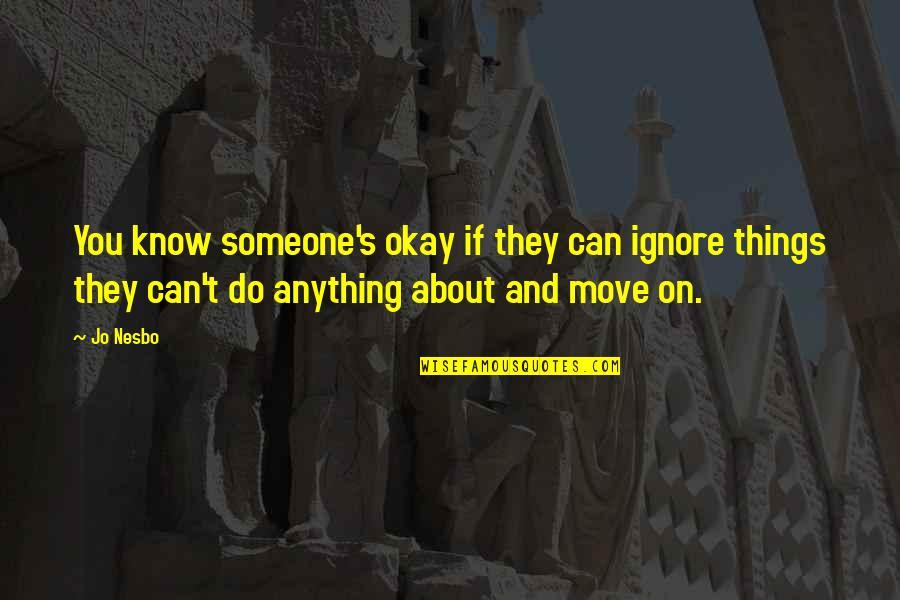If They Ignore You Quotes By Jo Nesbo: You know someone's okay if they can ignore