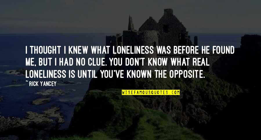If They Only Knew The Real Me Quotes By Rick Yancey: I thought I knew what loneliness was before
