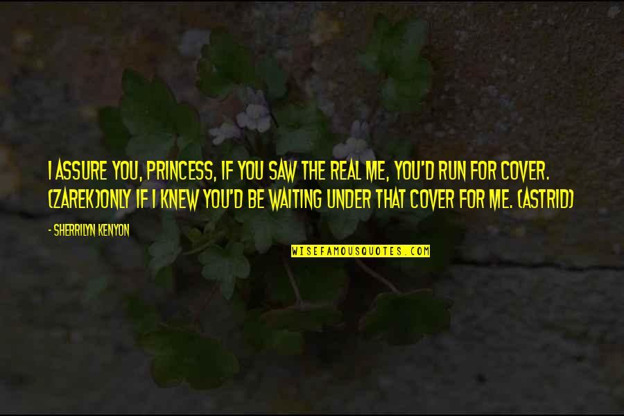 If They Only Knew The Real Me Quotes By Sherrilyn Kenyon: I assure you, princess, if you saw the