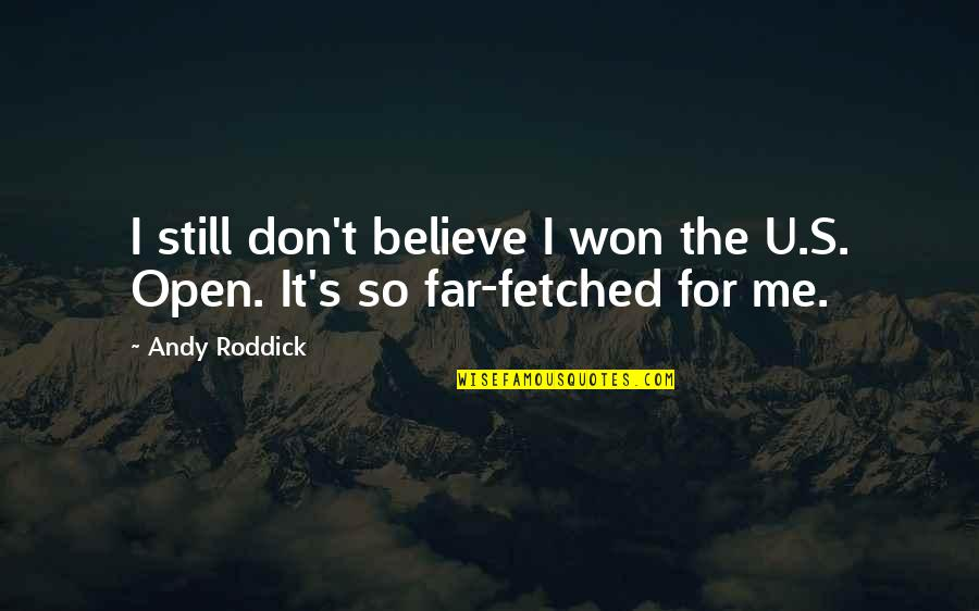 If U Dont Believe Me Quotes By Andy Roddick: I still don't believe I won the U.S.