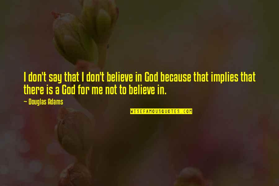 If U Dont Believe Me Quotes By Douglas Adams: I don't say that I don't believe in