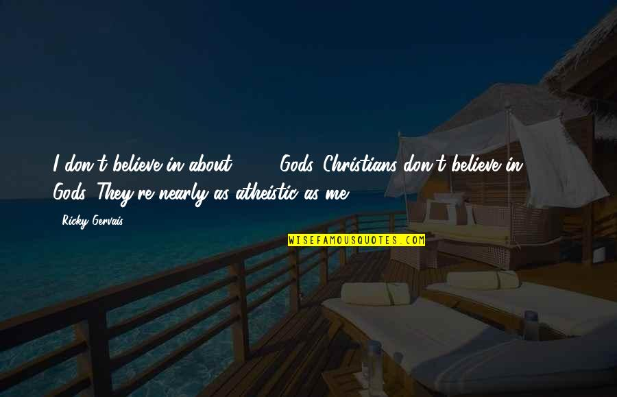 If U Dont Believe Me Quotes By Ricky Gervais: I don't believe in about 2700 Gods. Christians