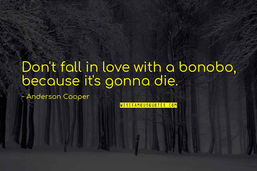 If U Dont Love Quotes By Anderson Cooper: Don't fall in love with a bonobo, because