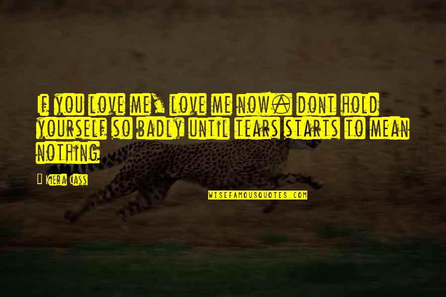 If U Dont Love Quotes By Kiera Cass: If you love me, love me now. dont