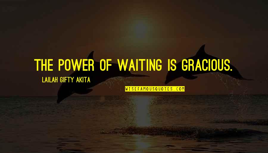 If U Dont Love Quotes By Lailah Gifty Akita: The power of waiting is gracious.