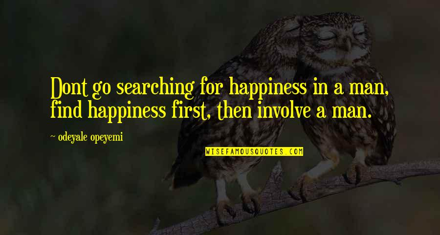 If U Dont Love Quotes By Odeyale Opeyemi: Dont go searching for happiness in a man,