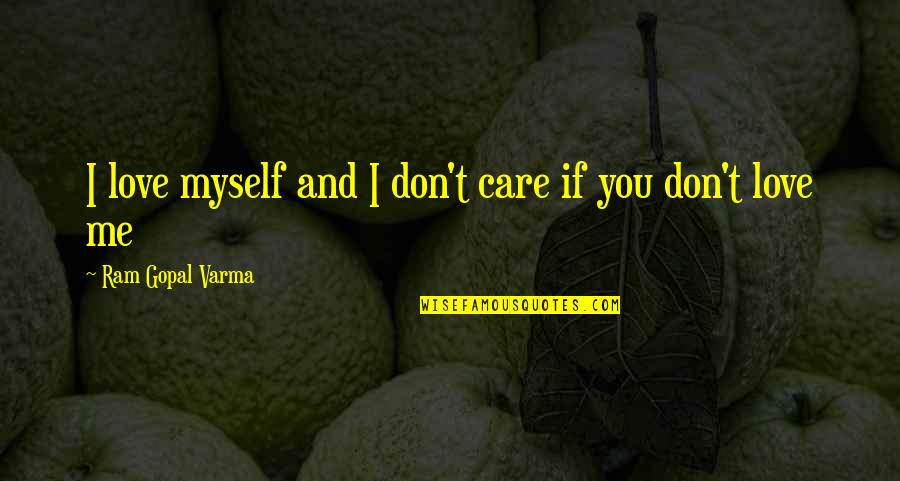 If U Dont Love Quotes By Ram Gopal Varma: I love myself and I don't care if