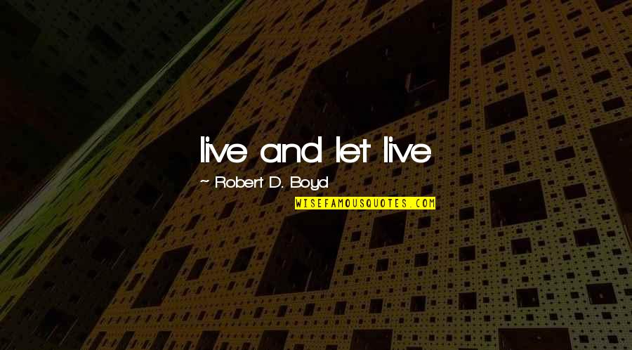 If U Dont Love Quotes By Robert D. Boyd: live and let live