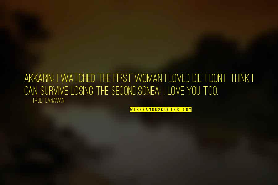 If U Dont Love Quotes By Trudi Canavan: Akkarin: I watched the first woman I loved
