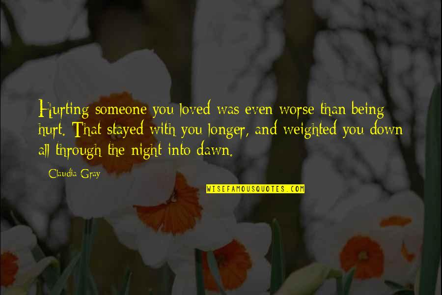 If U Hurt Someone Quotes By Claudia Gray: Hurting someone you loved was even worse than