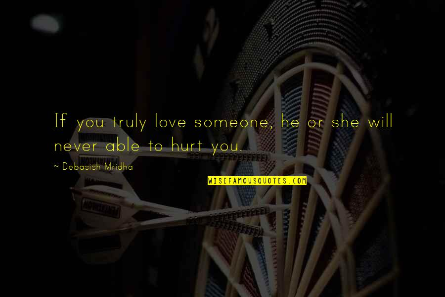 If U Hurt Someone Quotes By Debasish Mridha: If you truly love someone, he or she