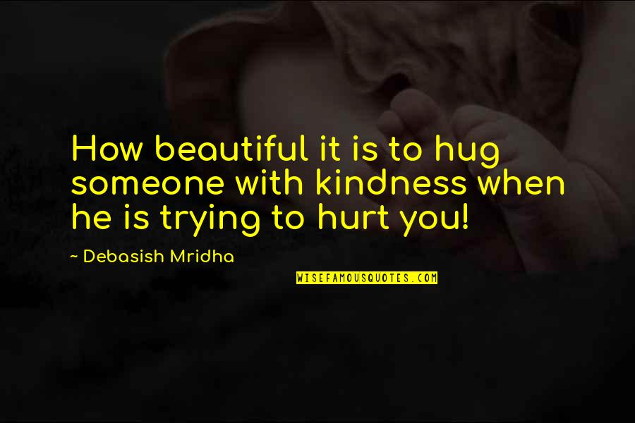 If U Hurt Someone Quotes By Debasish Mridha: How beautiful it is to hug someone with