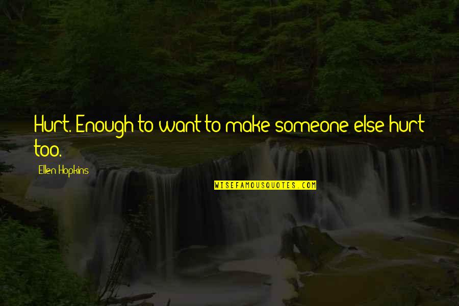 If U Hurt Someone Quotes By Ellen Hopkins: Hurt. Enough to want to make someone else