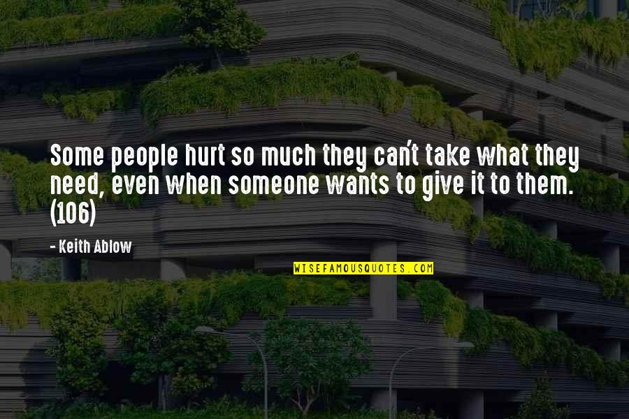 If U Hurt Someone Quotes By Keith Ablow: Some people hurt so much they can't take
