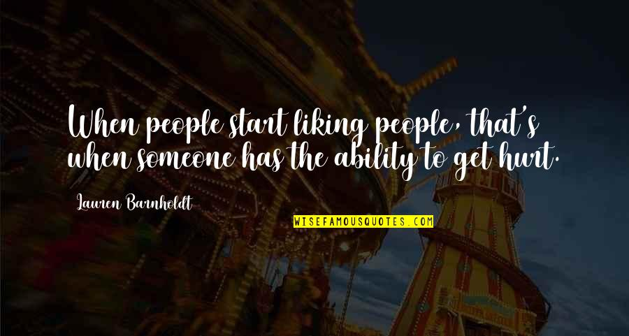 If U Hurt Someone Quotes By Lauren Barnholdt: When people start liking people, that's when someone