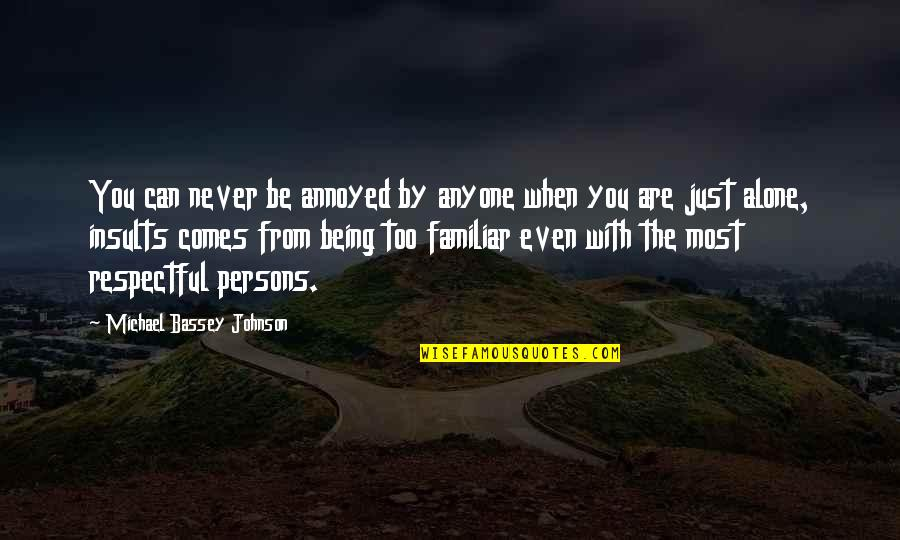 If U Hurt Someone Quotes By Michael Bassey Johnson: You can never be annoyed by anyone when