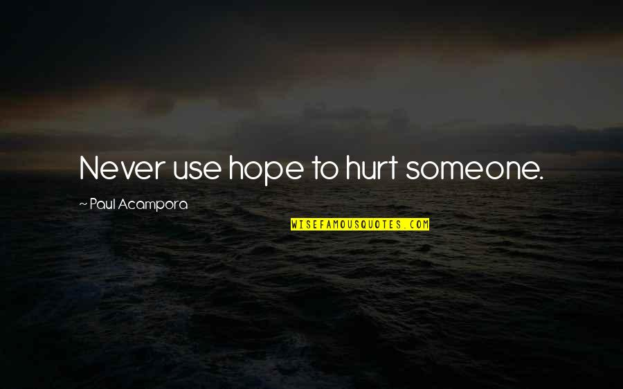 If U Hurt Someone Quotes By Paul Acampora: Never use hope to hurt someone.