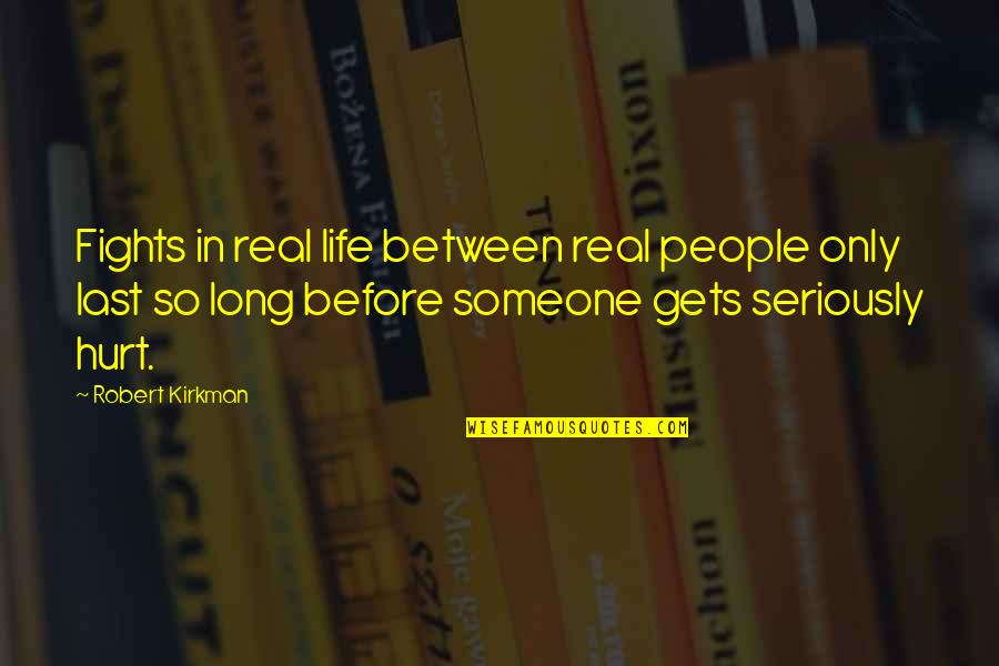 If U Hurt Someone Quotes By Robert Kirkman: Fights in real life between real people only