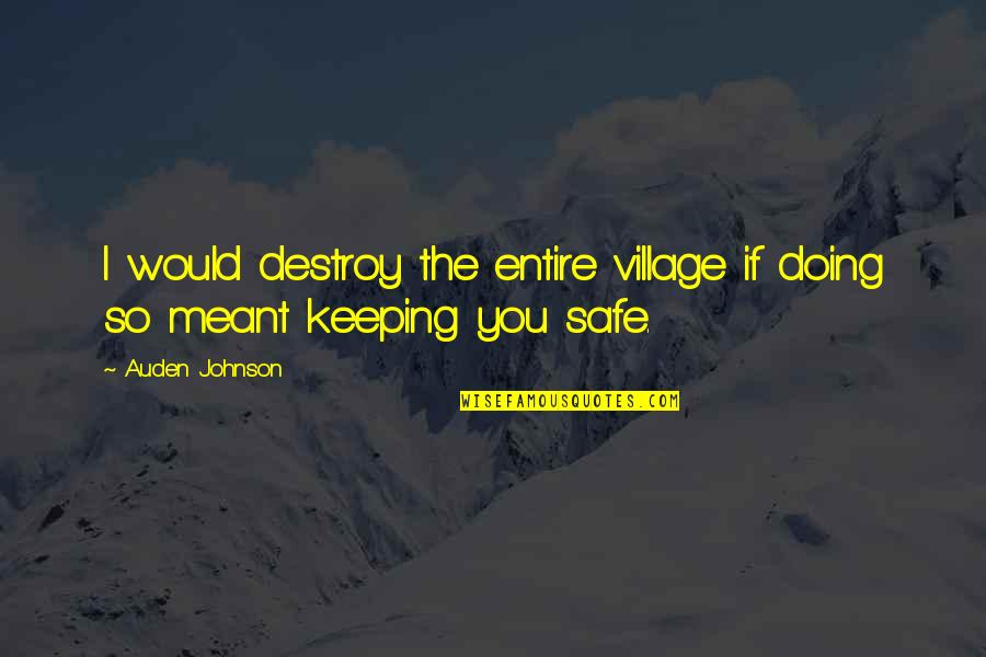 If We Are Meant To Be Quotes By Auden Johnson: I would destroy the entire village if doing