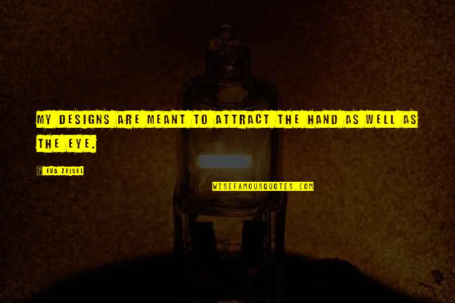 If We Are Meant To Be Quotes By Eva Zeisel: My designs are meant to attract the hand